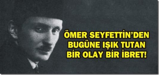 omer_seyfettinden_bugune_isik_tutan_bir_olay_bir_ibret_h87225